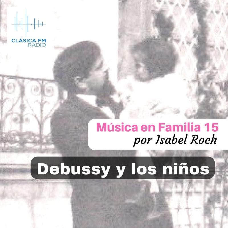 Música en Familia#15. Debussy y los niños.